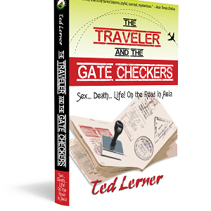 "Now available on Amazon and Kindle; the re-release of Ted Lerner's book of Asian travel tales: ""The Traveler and the Gate Checkers"""